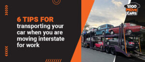 6 tips for transporting your car when you are moving interstate for work